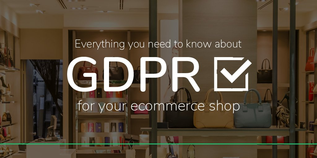 Everything you need to know about GDPR for your ecommerce website