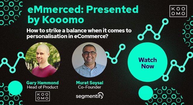eMmerced: Presented by Kooomo - Personalisation with Segmentify