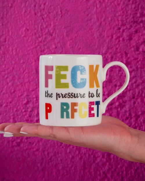 Feck the Pressure to be Perfect Mug